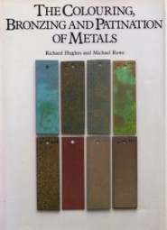 Hughes, Rowe: The Colouring, Bronzing & Patination of Metals